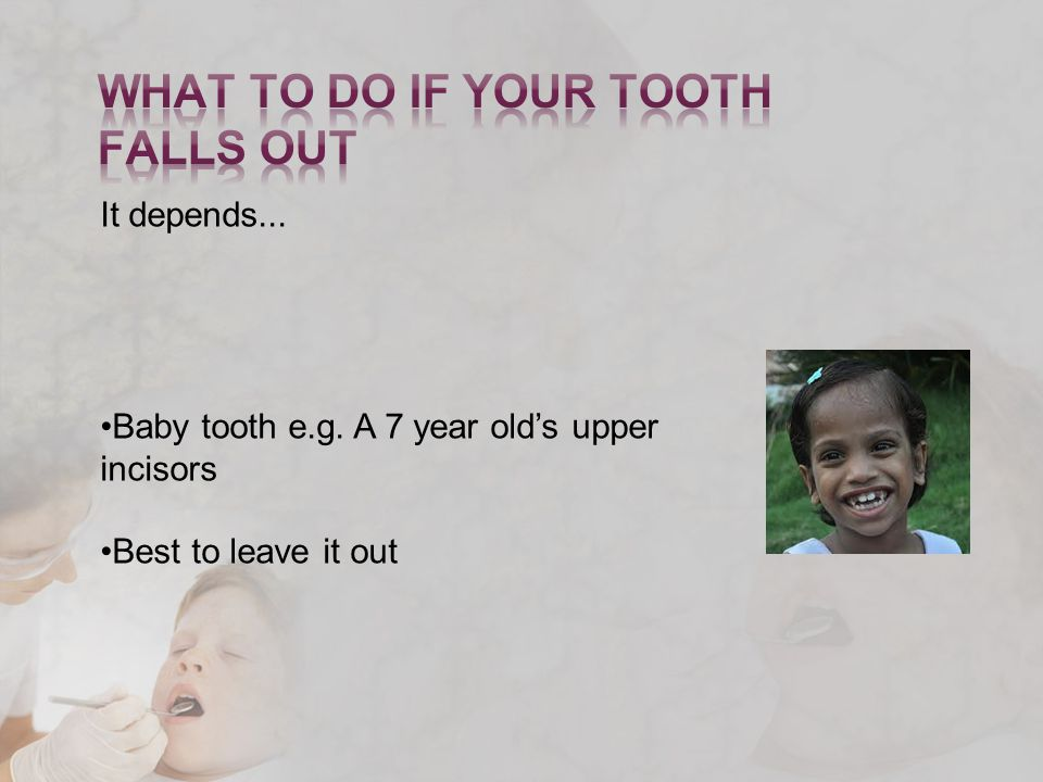It depends... Baby tooth e.g. A 7 year old's upper incisors Best to leave it out