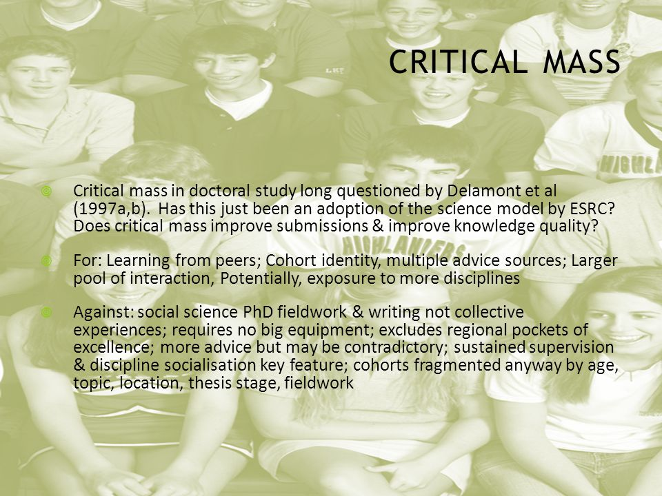 CRITICAL MASS  Critical mass in doctoral study long questioned by Delamont et al (1997a,b).
