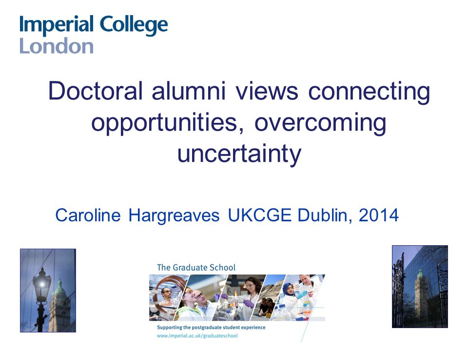 Caroline Hargreaves UKCGE Dublin, 2014 Doctoral alumni views connecting opportunities, overcoming uncertainty