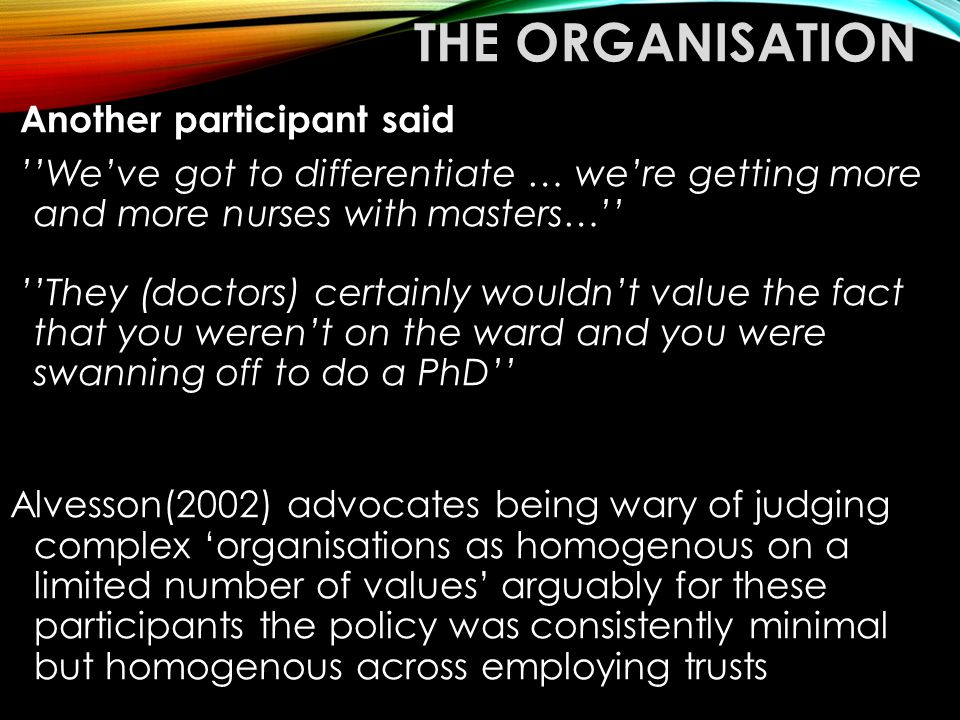 THE ORGANISATION Another participant said ''We've got to differentiate … we're getting more and more nurses with masters…'' ''They (doctors) certainly