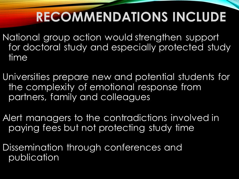 RECOMMENDATIONS INCLUDE National group action would strengthen support for doctoral study and especially protected study time Universities prepare new