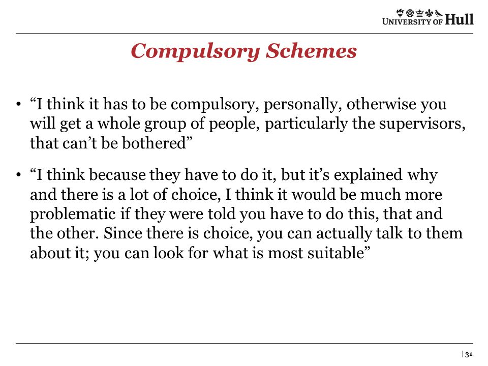 "Compulsory Schemes ""I think it has to be compulsory, personally, otherwise you will get a whole group of people, particularly the supervisors, that ca"
