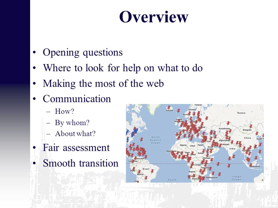 Overview Opening questions Where to look for help on what to do Making the most of the web Communication –How.