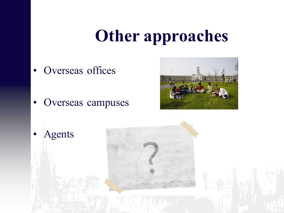 Other approaches Overseas offices Overseas campuses Agents