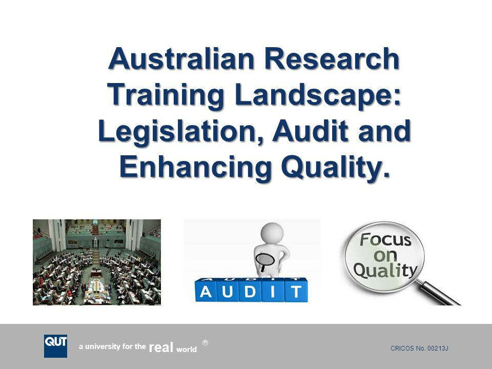 CRICOS No. 00213J a university for the world real R Australian Research Training Landscape: Legislation, Audit and Enhancing Quality.