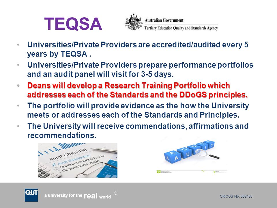 CRICOS No. 00213J a university for the world real R TEQSA Universities/Private Providers are accredited/audited every 5 years by TEQSA. Universities/P