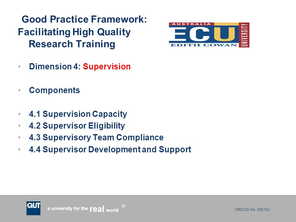 CRICOS No. 00213J a university for the world real R Good Practice Framework: Facilitating High Quality Research Training Dimension 4: Supervision Comp