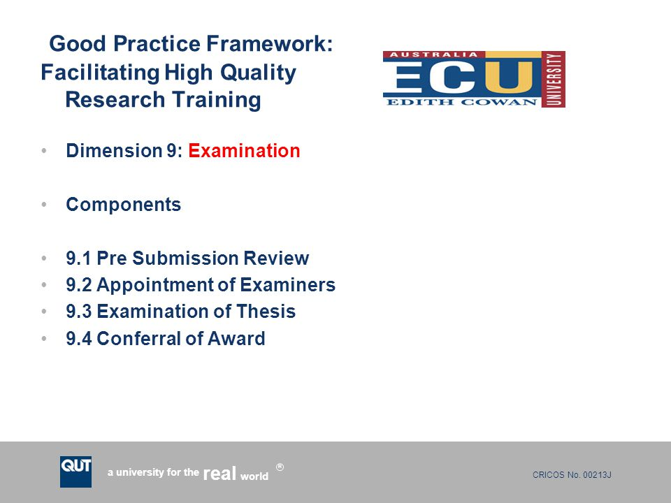 CRICOS No. 00213J a university for the world real R Good Practice Framework: Facilitating High Quality Research Training Dimension 9: Examination Comp