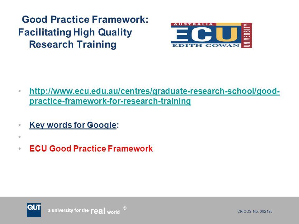 CRICOS No. 00213J a university for the world real R Good Practice Framework: Facilitating High Quality Research Training http://www.ecu.edu.au/centres