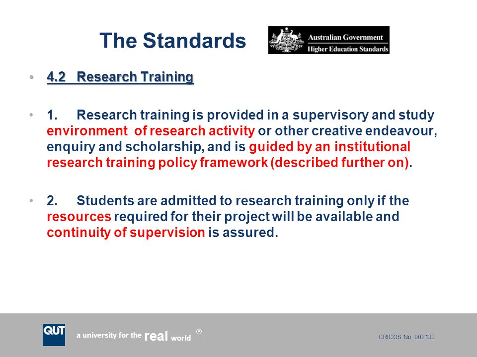 CRICOS No. 00213J a university for the world real R The Standards 4.2Research Training4.2Research Training 1.Research training is provided in a superv