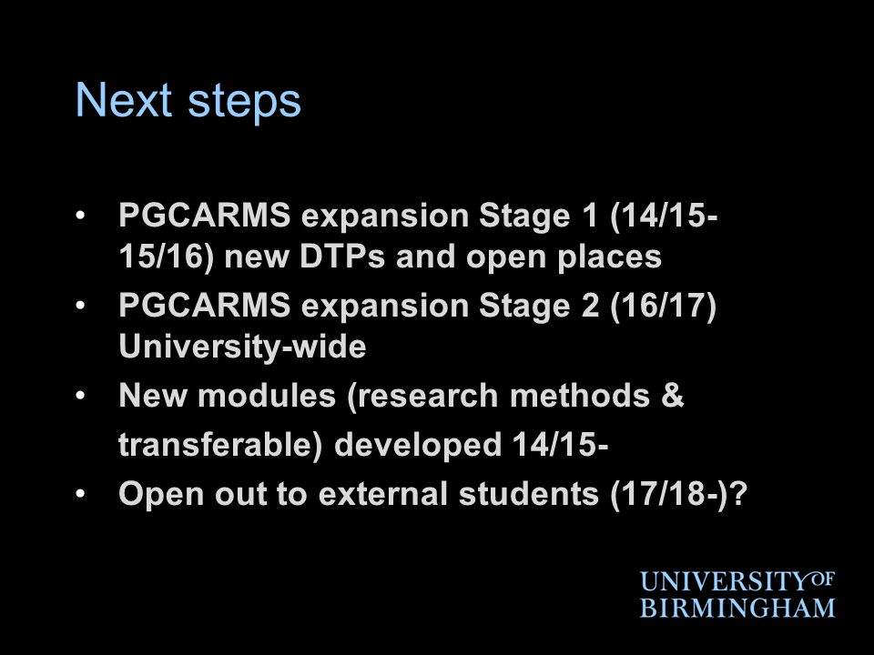 Next steps PGCARMS expansion Stage 1 (14/15- 15/16) new DTPs and open places PGCARMS expansion Stage 2 (16/17) University-wide New modules (research m