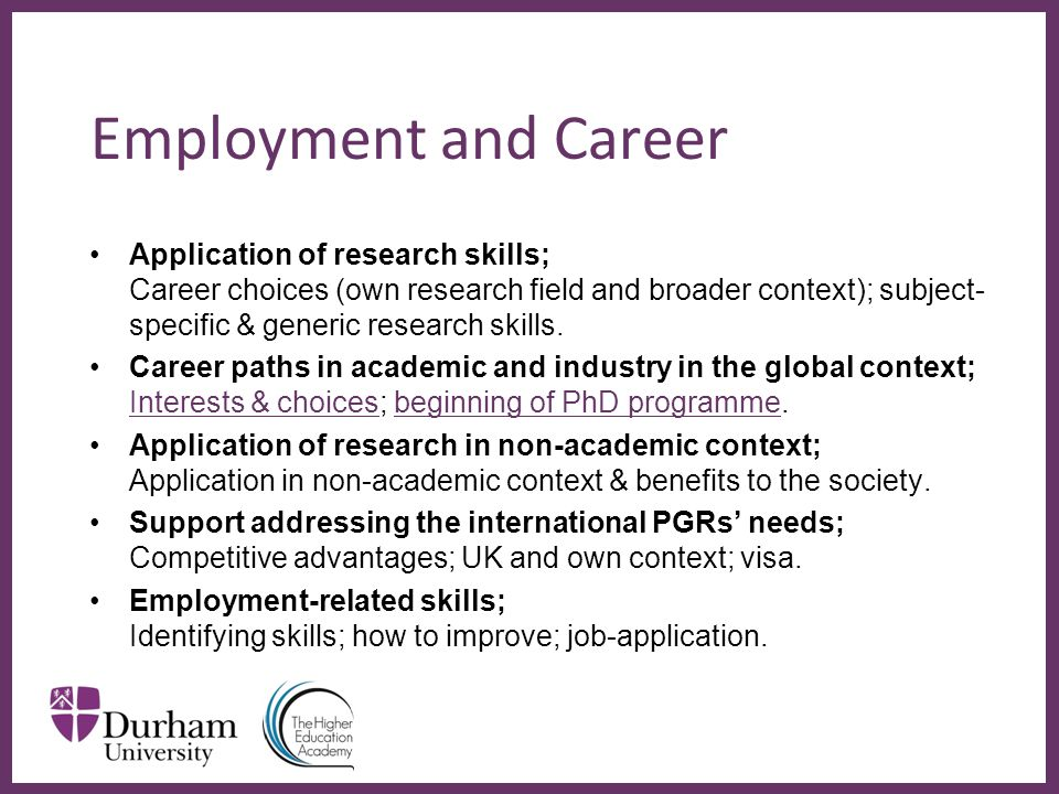 ∂ Employment and Career Application of research skills; Career choices (own research field and broader context); subject- specific & generic research skills.