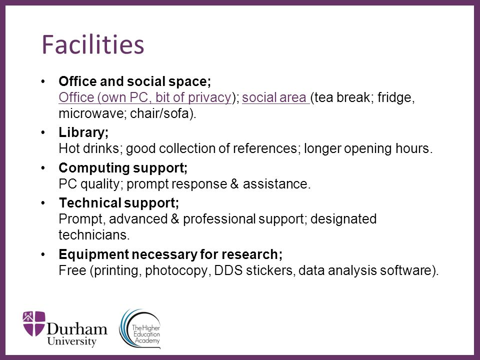 ∂ Facilities Office and social space; Office (own PC, bit of privacy); social area (tea break; fridge, microwave; chair/sofa). Library; Hot drinks; go