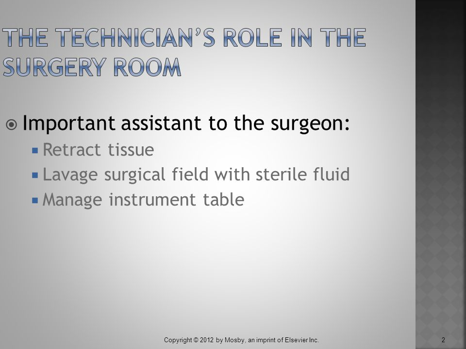 2  Important assistant to the surgeon:  Retract tissue  Lavage surgical field with sterile fluid  Manage instrument table
