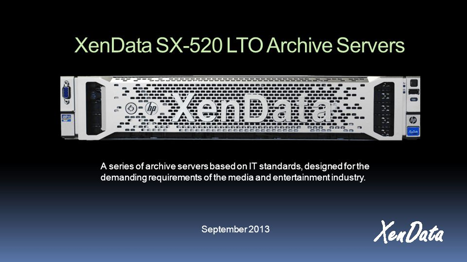 XenData SX-520 LTO Archive Servers A series of archive servers based on IT standards, designed for the demanding requirements of the media and entertainment industry.