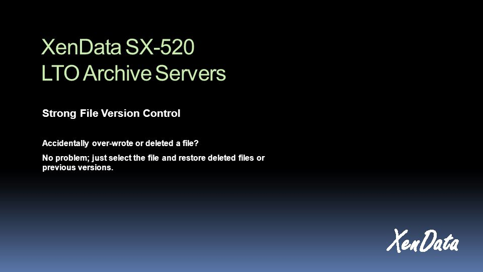 XenData SX-520 LTO Archive Servers Strong File Version Control Accidentally over-wrote or deleted a file.