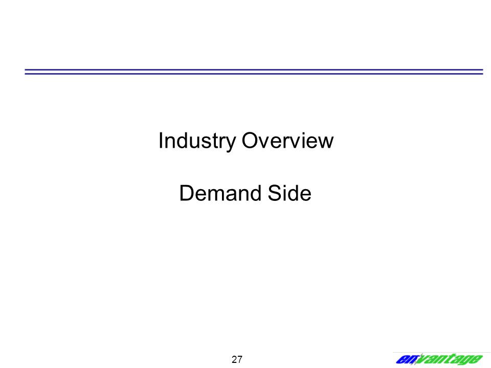 27 Industry Overview Demand Side