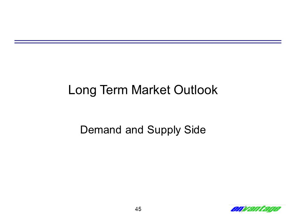 45 Long Term Market Outlook Demand and Supply Side