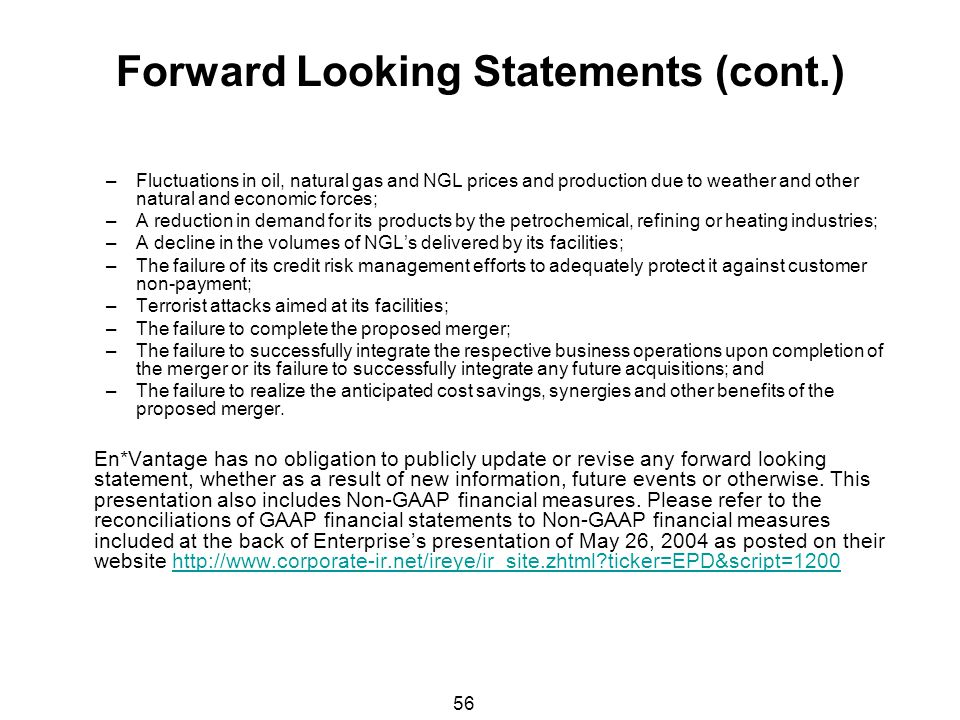 56 Forward Looking Statements (cont.) –Fluctuations in oil, natural gas and NGL prices and production due to weather and other natural and economic fo