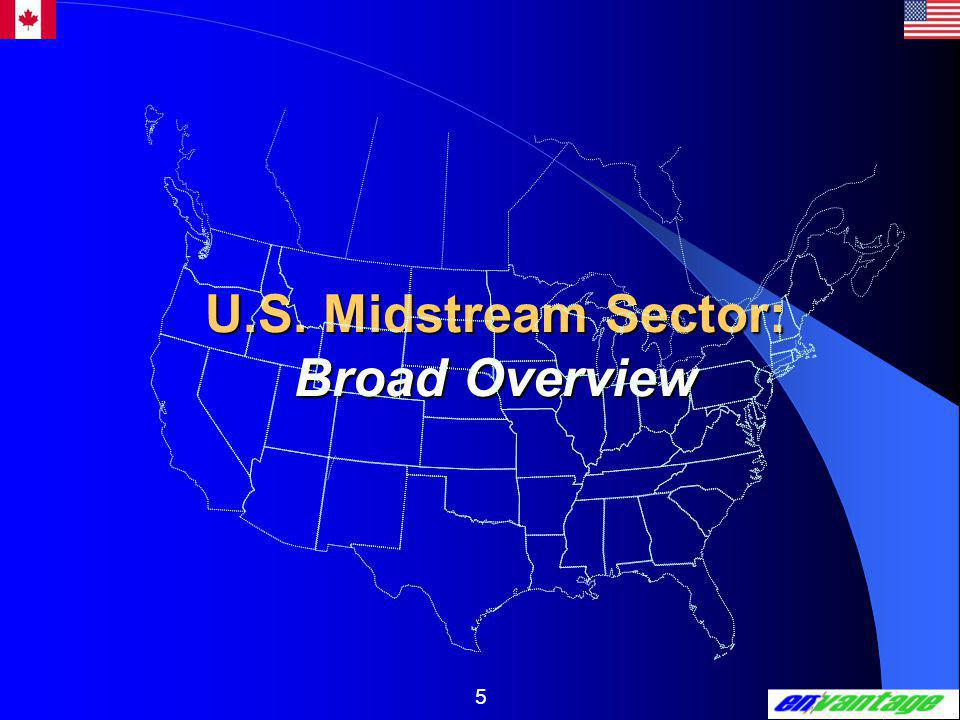 5 U.S. Midstream Sector: Broad Overview U.S. Midstream Sector: Broad Overview