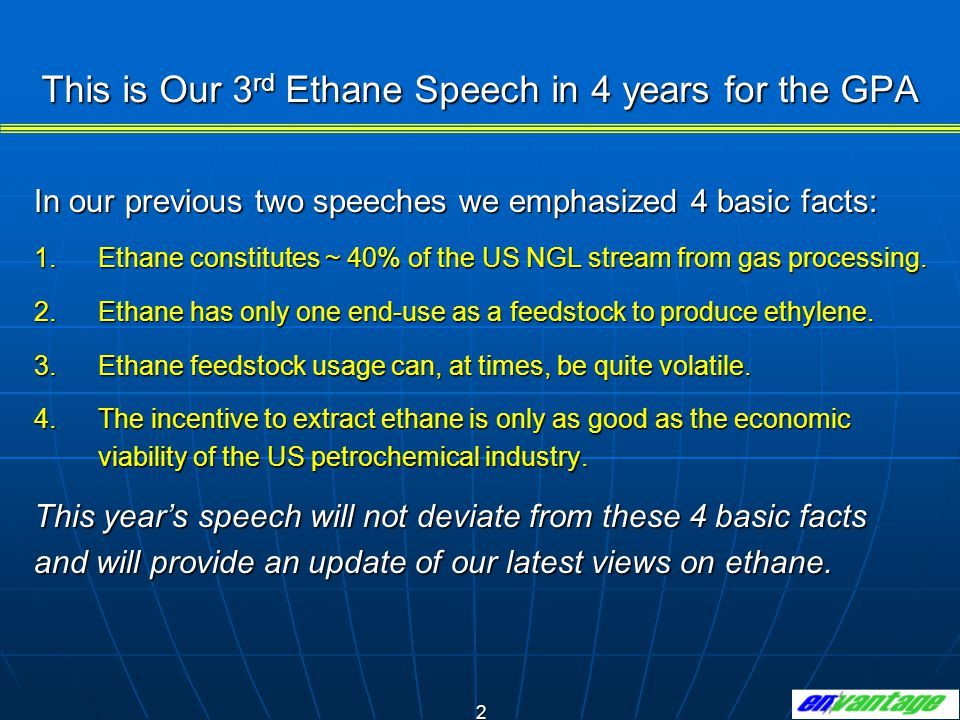 2 This is Our 3 rd Ethane Speech in 4 years for the GPA In our previous two speeches we emphasized 4 basic facts: 1.Ethane constitutes ~ 40% of the US