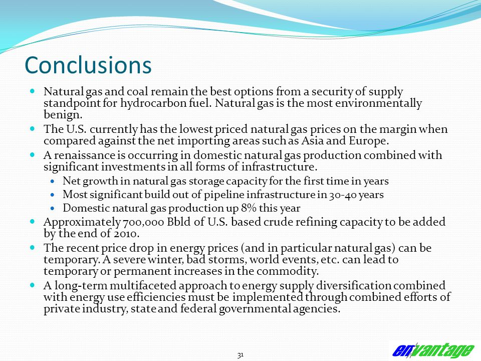 31 Conclusions Natural gas and coal remain the best options from a security of supply standpoint for hydrocarbon fuel.