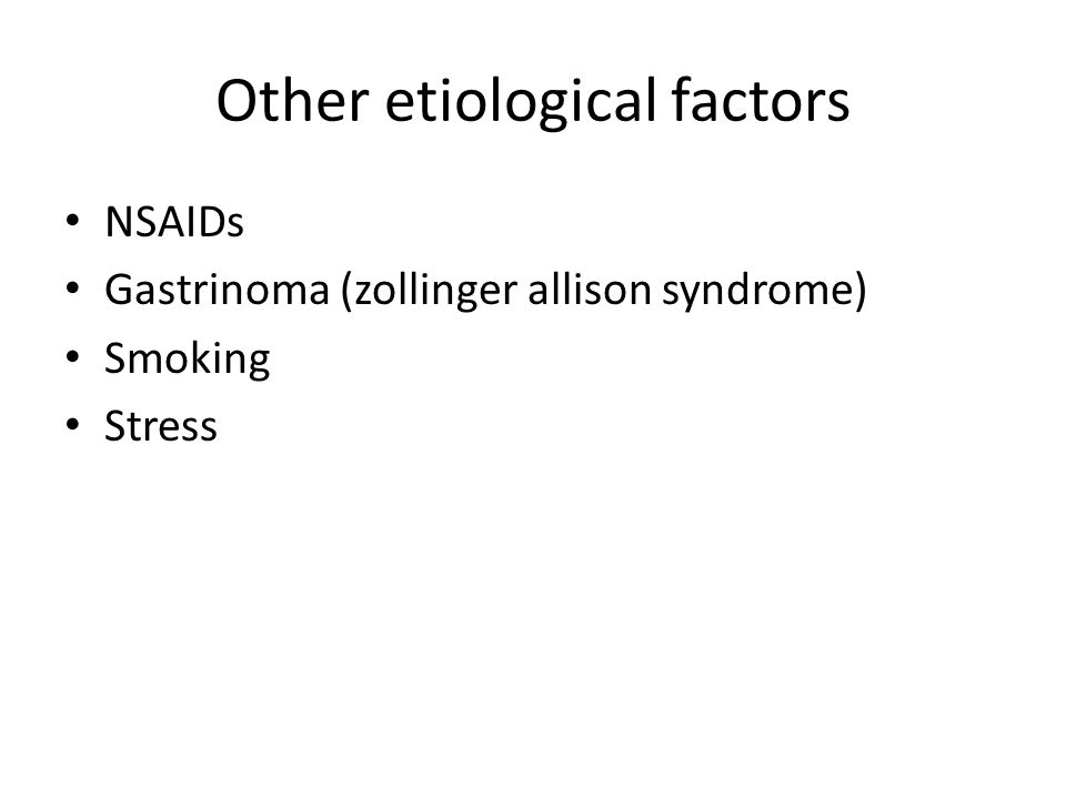 Other etiological factors NSAIDs Gastrinoma (zollinger allison syndrome) Smoking Stress