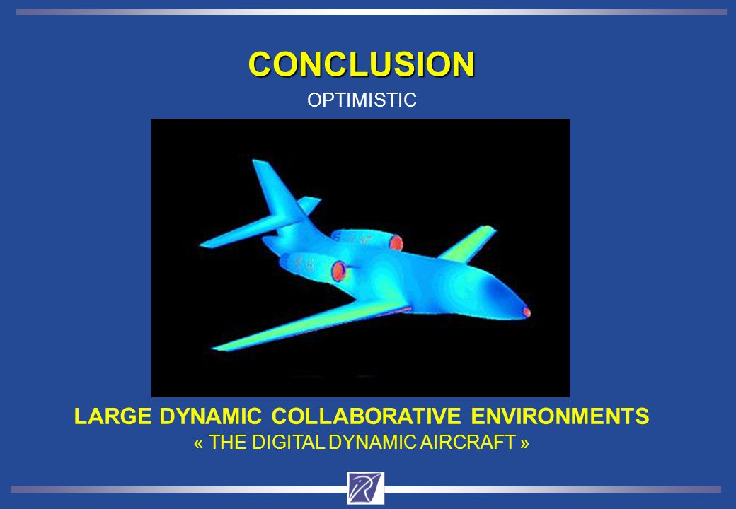CONCLUSION « THE DIGITAL DYNAMIC AIRCRAFT » LARGE DYNAMIC COLLABORATIVE ENVIRONMENTS OPTIMISTIC