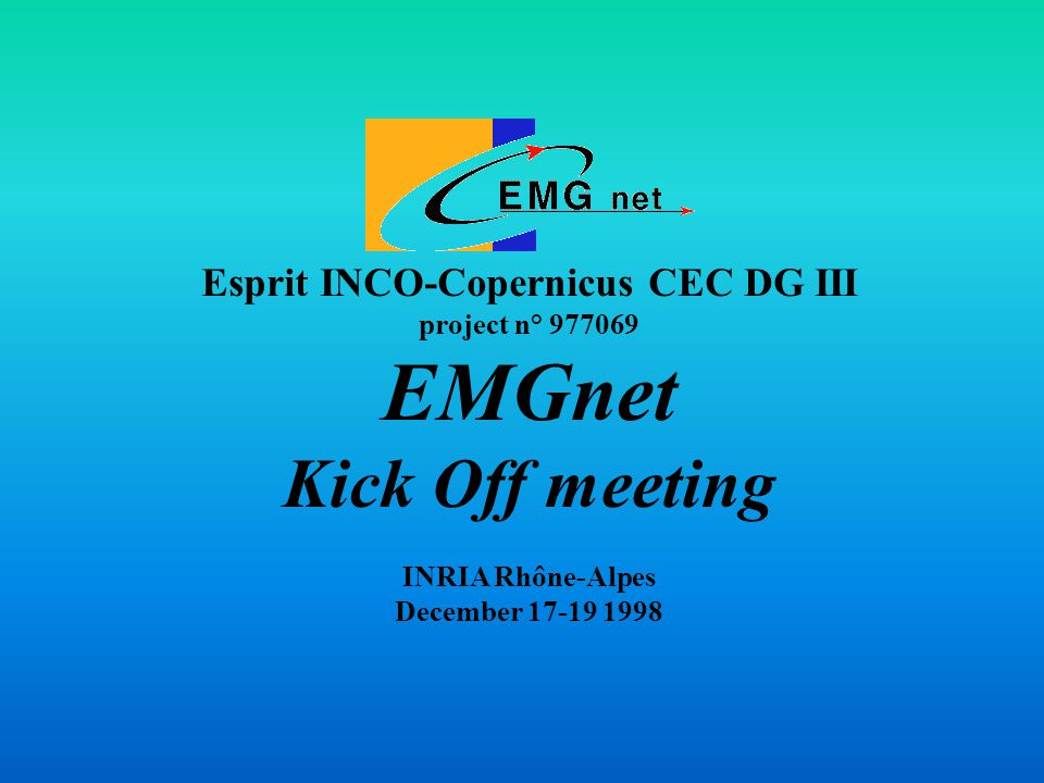 Esprit INCO-Copernicus CEC DG III project n° 977069 EMGnet Kick Off meeting INRIA Rhône-Alpes December 17-19 1998