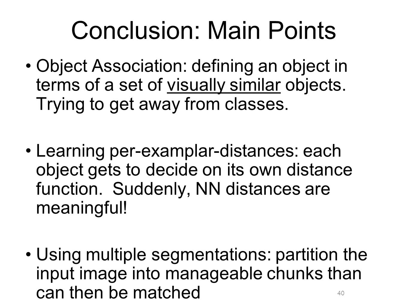 40 Conclusion: Main Points Object Association: defining an object in terms of a set of visually similar objects.