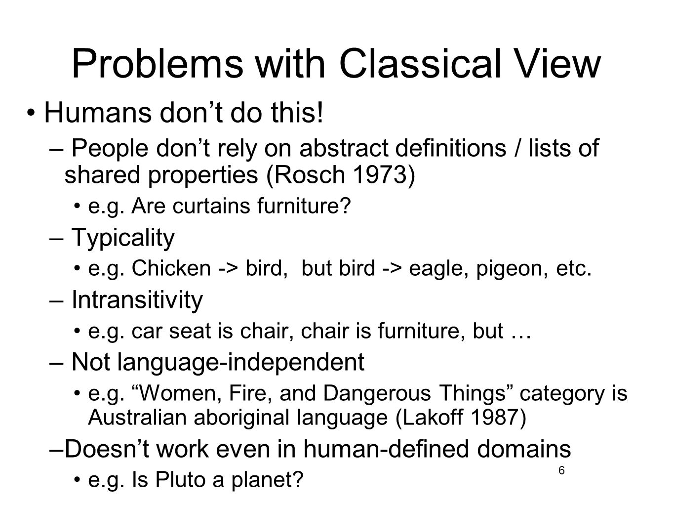 6 Problems with Classical View Humans don't do this.