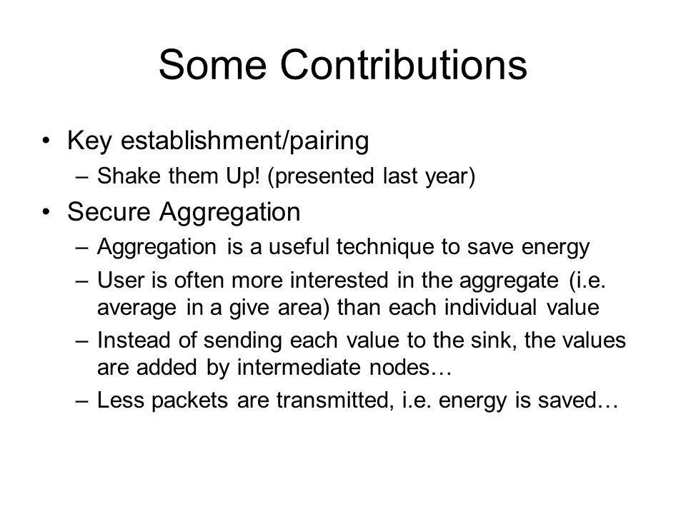 Some Contributions Key establishment/pairing –Shake them Up.