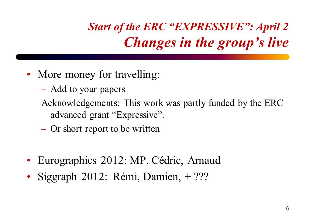 "Start of the ERC ""EXPRESSIVE"": April 2 Changes in the group's live More money for travelling: –Add to your papers Acknowledgements: This work was part"