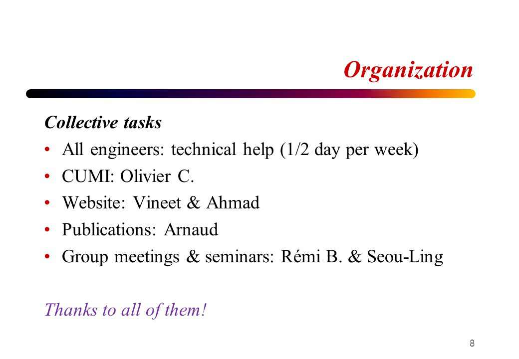 Organization Collective tasks All engineers: technical help (1/2 day per week) CUMI: Olivier C.