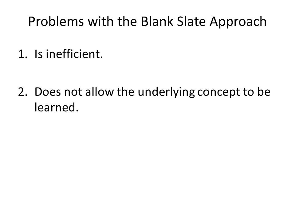 Problems with the Blank Slate Approach 1.Is inefficient.