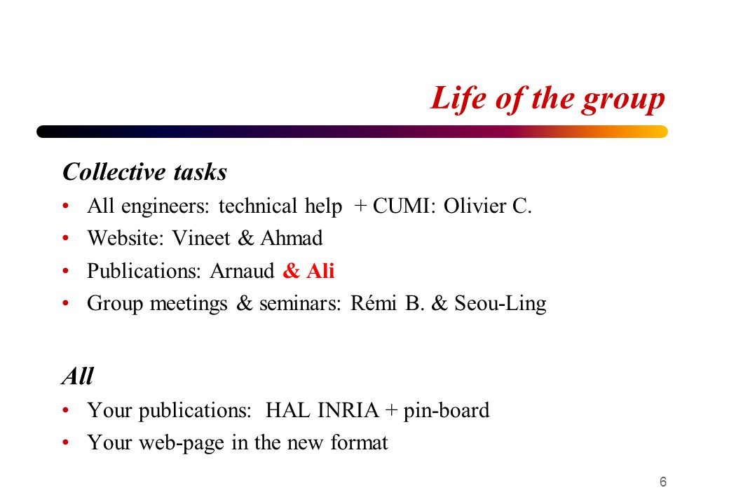 Life of the group Collective tasks All engineers: technical help + CUMI: Olivier C.