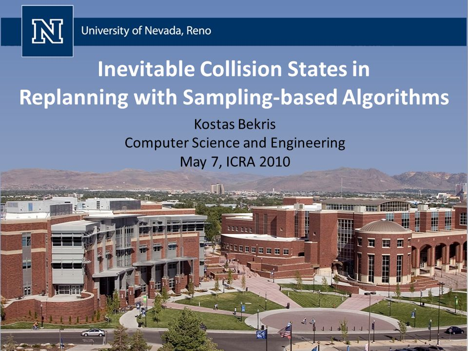 Inevitable Collision States in Replanning with Sampling-based Algorithms Kostas Bekris Computer Science and Engineering May 7, ICRA 2010