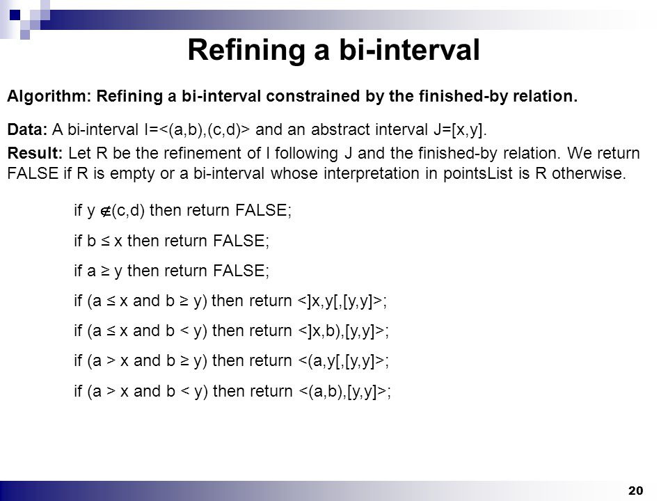 20 Refining a bi-interval Algorithm: Refining a bi-interval constrained by the finished-by relation.