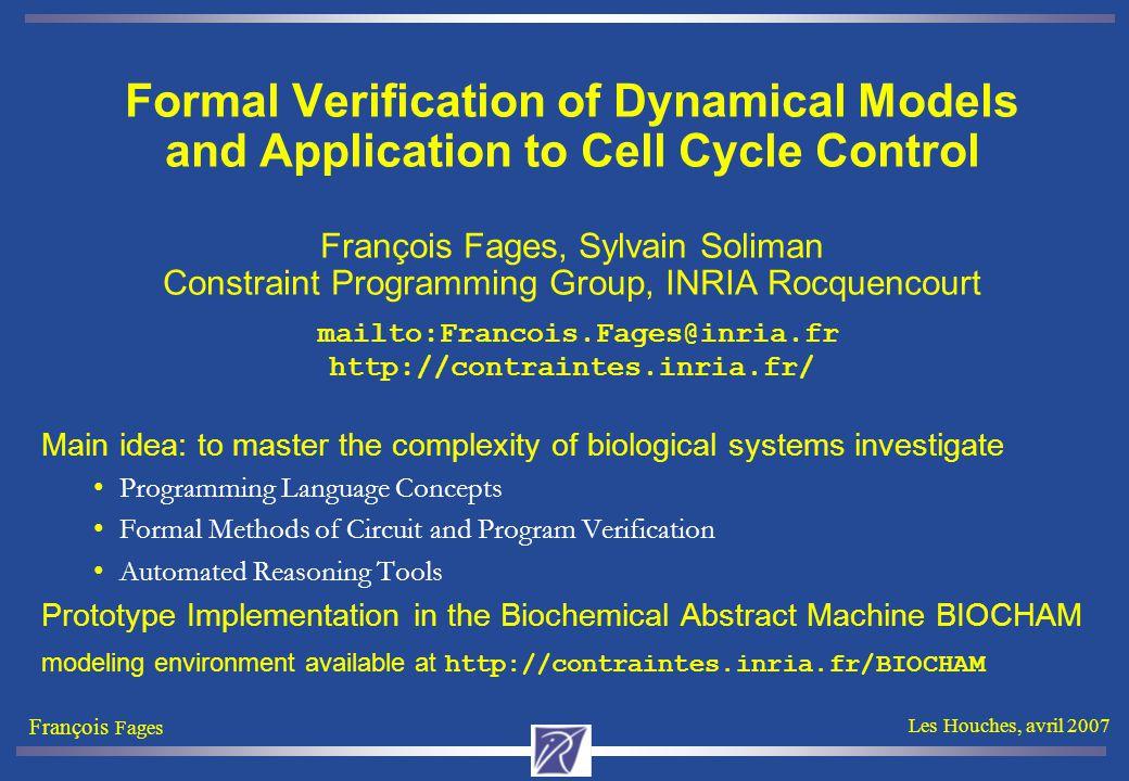 François Fages Les Houches, avril 2007 Rule Deletion biocham: delete_rules(Cdc2 => Cdc2~{p1}).