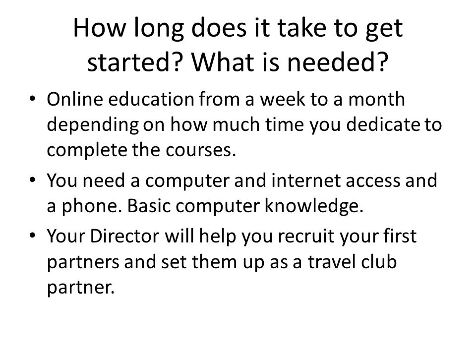 How long does it take to get started. What is needed.