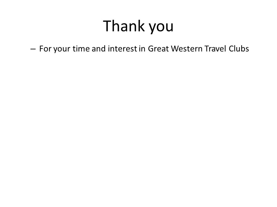 Thank you – For your time and interest in Great Western Travel Clubs