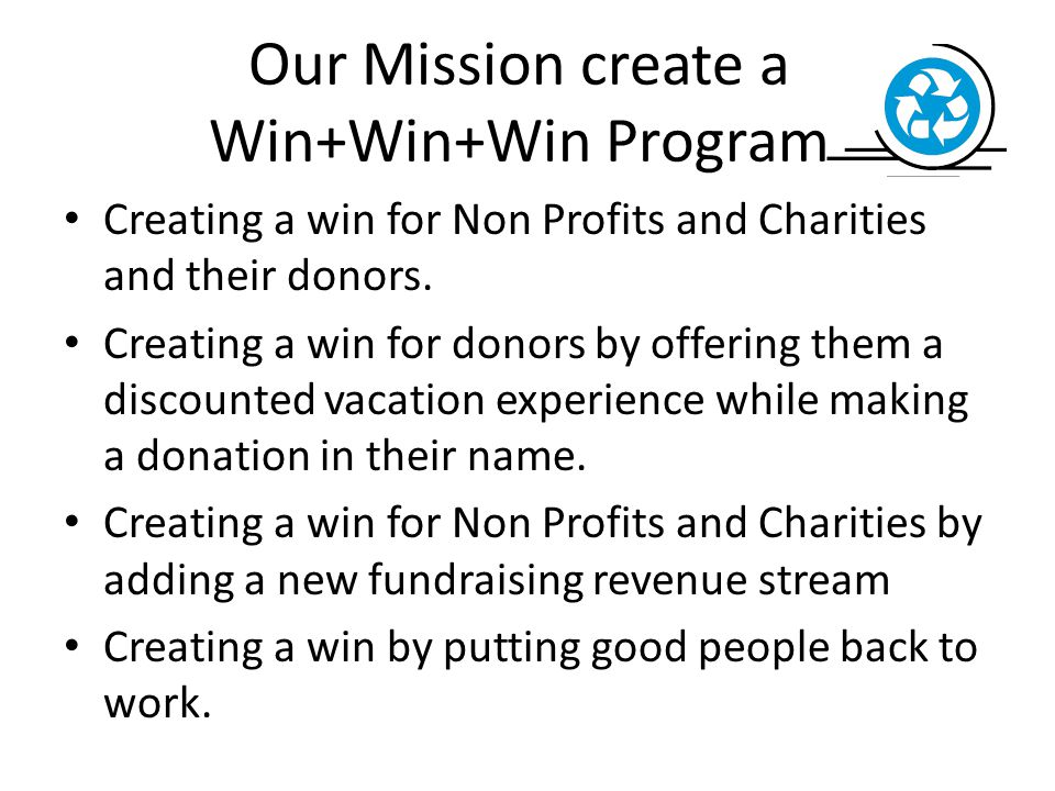 Our Mission create a Win+Win+Win Program Creating a win for Non Profits and Charities and their donors.