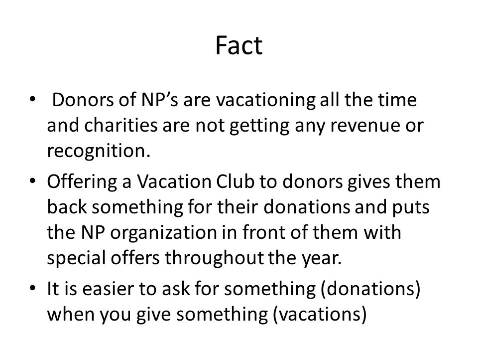 Fact Donors of NP's are vacationing all the time and charities are not getting any revenue or recognition.