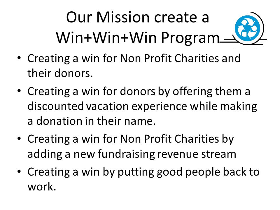 Our Mission create a Win+Win+Win Program Creating a win for Non Profit Charities and their donors.