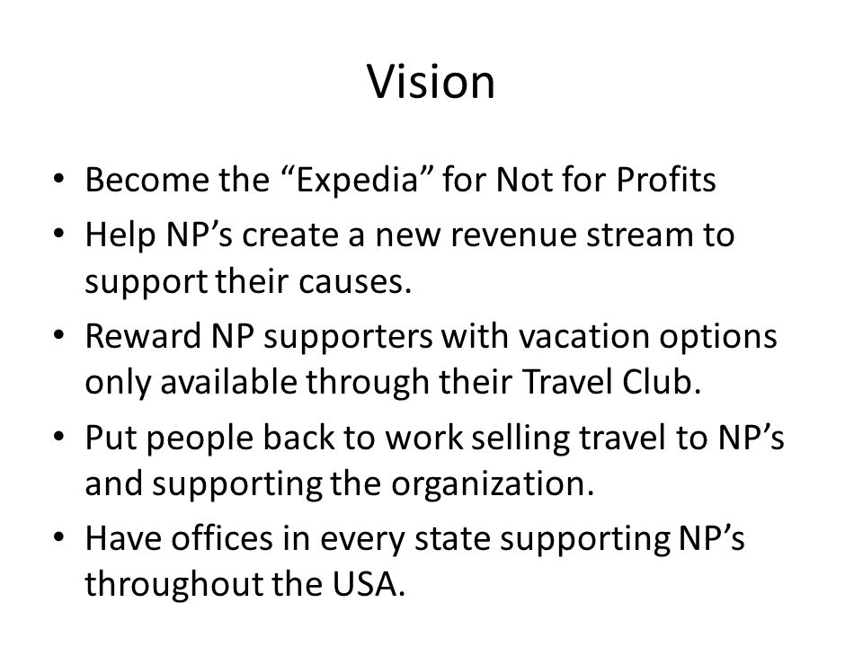 Vision Become the Expedia for Not for Profits Help NP's create a new revenue stream to support their causes.