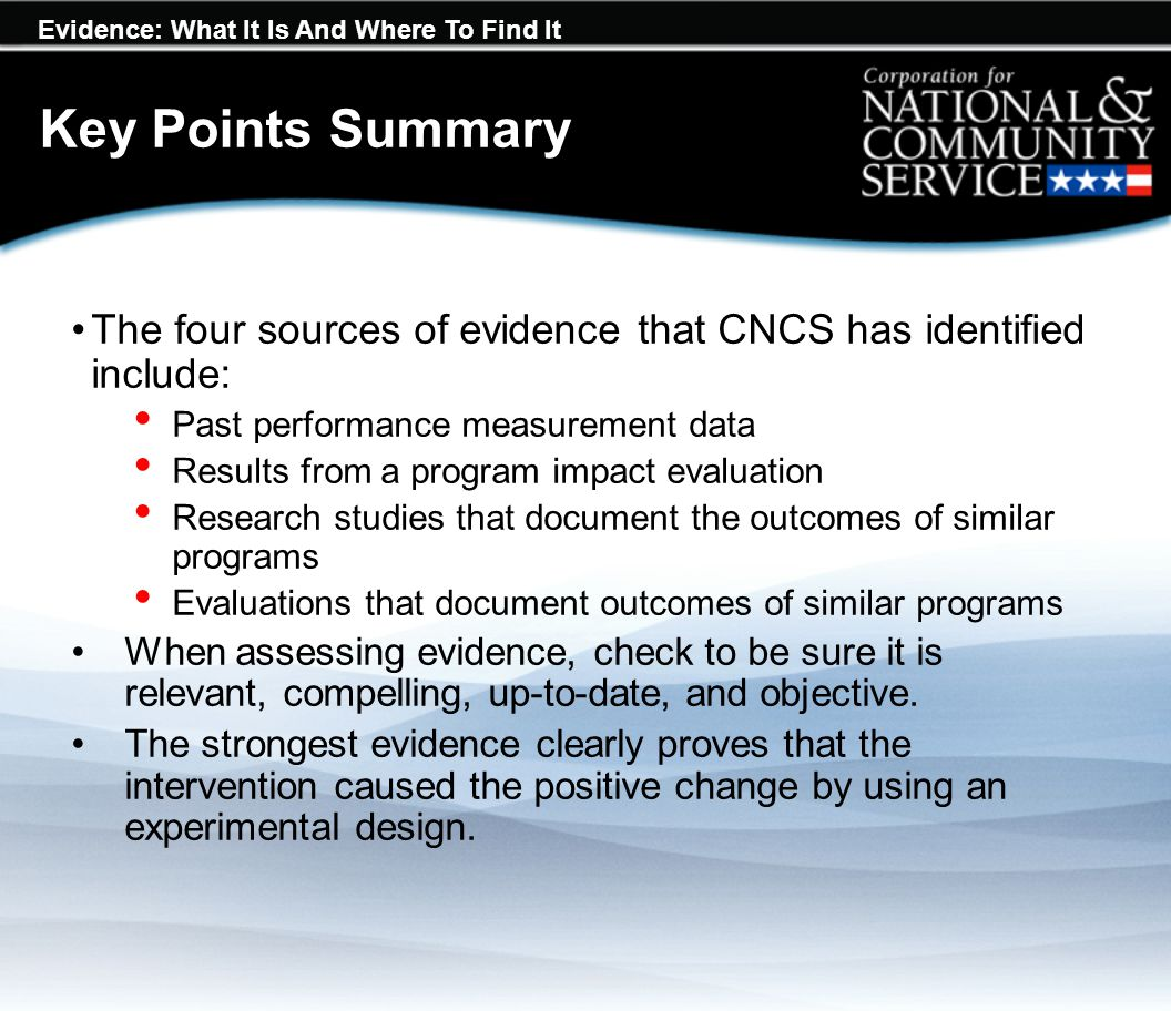 Evidence: What It Is And Where To Find It Key Points Summary The four sources of evidence that CNCS has identified include: Past performance measureme