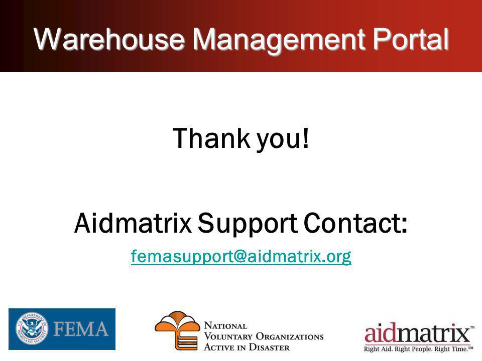Warehouse Management Portal Thank you! Aidmatrix Support Contact: femasupport@aidmatrix.org