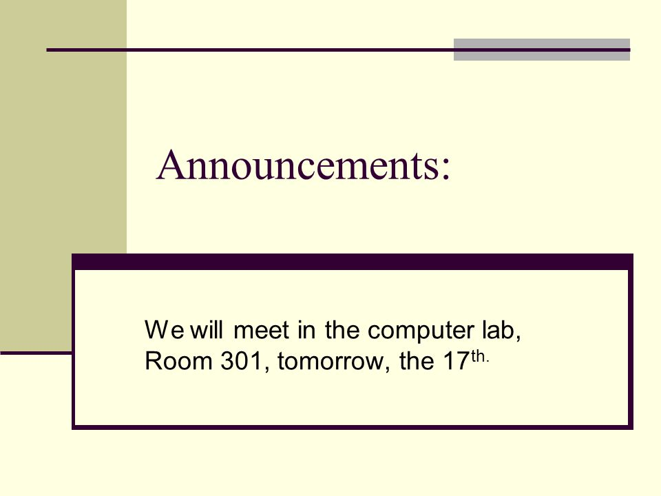 Announcements: We will meet in the computer lab, Room 301, tomorrow, the 17 th.