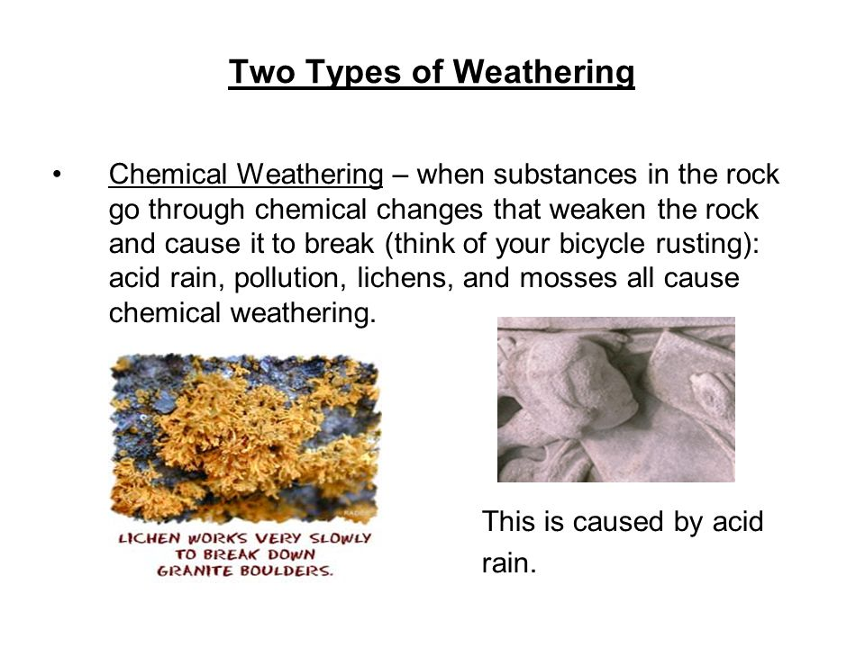 Weathering Water will weather rock in several ways.