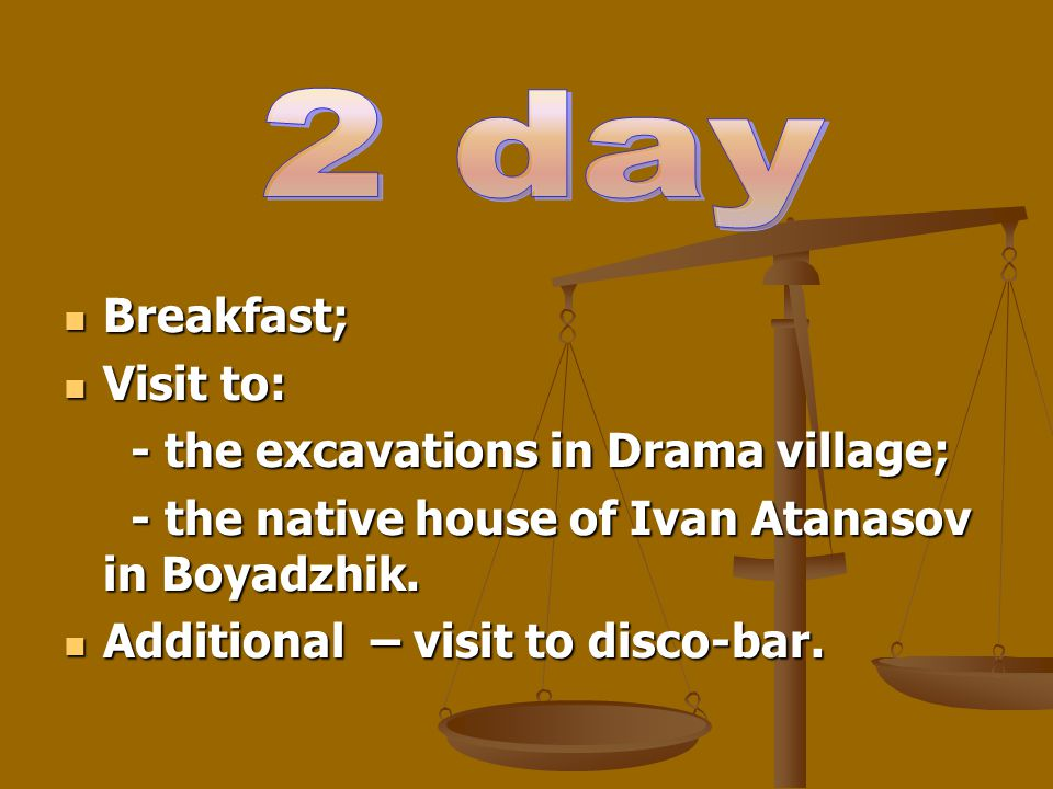 Breakfast; Visit to: - the excavations in Drama village; - the native house of Ivan Atanasov in Boyadzhik.